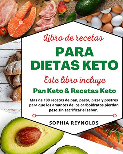 Libro de recetas para dietas keto.: Pan Keto & Recetas Keto. Más de 100 recetas de pan, pasta, pizza y postres para que los amante de los carbohidratos pierdan peso sin sacrificar el sabor. ✅
