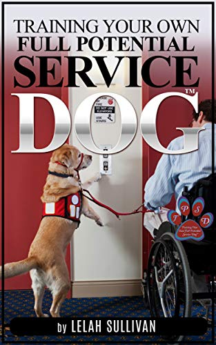 Training Your Own Full Potential Service Dog: Step by Step Instructions with 30 Day Intensive Training Program to Get You Started (Training Your Own Service Dog Book 1)