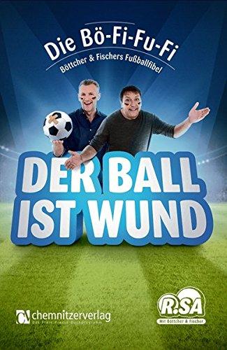 Der Ball ist wund: Die Böttcher & Fischer Fußballfibel