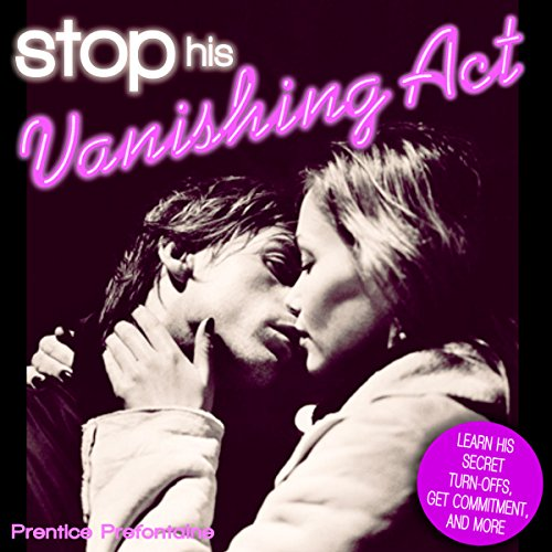 Stop His Vanishing Act: Learn His Secret Turn-Offs, Get Commitment, and More (English Edition)