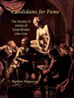 Candidates for Fame: The Society of Artists of Great Britain 1760-1791 (Studies in British Art)