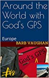 Around the World with God's GPS: Europe