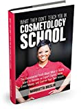What They Don€™t Teach You In Cosmetology School: The Uncensored Truth About What It Really Takes to Become an Expert Stylist, Make Great Money, and Control Your Own Future