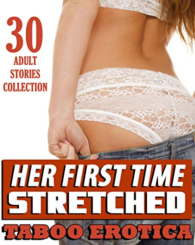 HER FIRST TIME STRETCHED... 30 TABOO EROTIC S