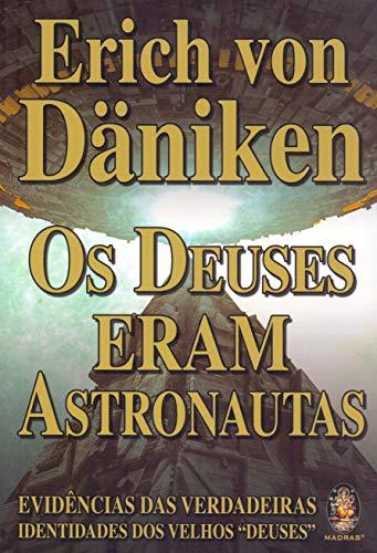 Os Deuses eram astronautas: Evidências das Verdadeiras Identidades dos Velhos Deuses