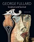 George Fullard: Sculpture and Survival