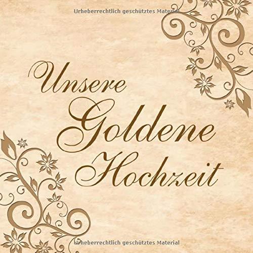 Unsere Goldene Hochzeit: Hochzeitsgästebuch zum Eintragen kreativer Glückwünsche und Sprüche |...