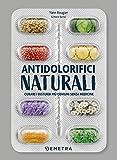 Antidolorifici naturali. Curare i disturbi più comuni senza medicine