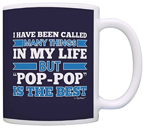 Fathers Day Gifts for Grandpa Called Many Things Pop-Pop is the Best Gift Coffee Mug Tea Cup Blue