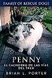 Penny, el cachorro de las vías del tren: Cuarta entrega de la Serie Perros Rescatados