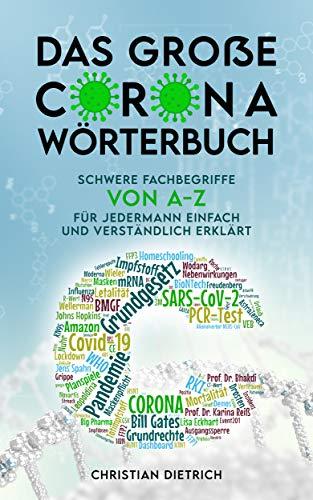 Das große CORONA-Wörterbuch : Schwere Fachbegriffe von A-Z für Jedermann einfach und verständlich erklärt