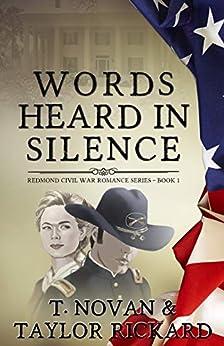 [T. Novan, Taylor Rickard]のWords Heard in Silence (Redmond Civil War Romance Series Book 1) (English Edition)