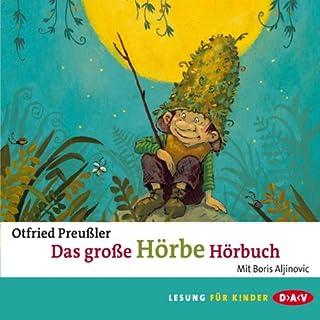 Das große Hörbe-Hörbuch                   Autor:                                                                                                                                 Otfried Preußler                               Sprecher:                                                                                                                                 Boris Aljinović                      Spieldauer: 3 Std. und 24 Min.     53 Bewertungen     Gesamt 4,8