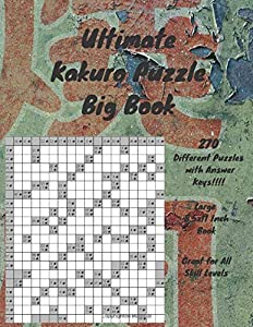 Ultimate Kakuro Puzzle Big Book: Ultimate Kakuro Puzzle Big Book, perfect for all skill levels and challenging enough that all kakuro enthusiasts can ... 8.5x11 inch book!!! 270 Puzzles and keys!!