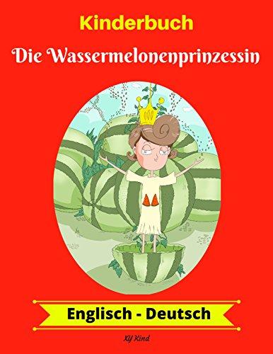 Kinderbuch: Die Wassermelonenprinzessin (Englisch-Deutsch) (Englisch-Deutsch Zweisprachiges Kinderbuch 1)