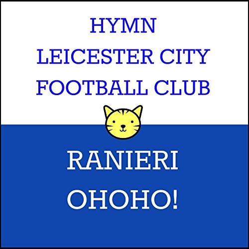 Hymn Leicester City Football Club (Ranieri Ohoho!) [Hymn to the Tune of