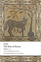 By Livy - The Rise of Rome: Books One to Five (Oxford World's Classics) (Bks. 1-5) (Reissue) (6.1.2009)