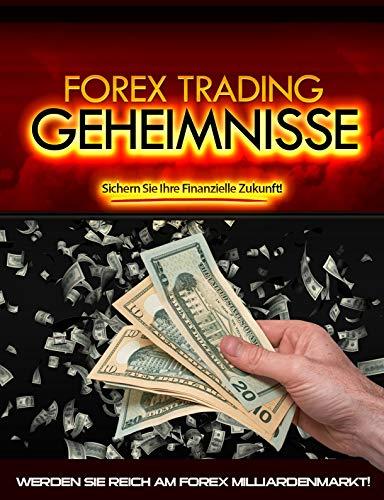 Forex Trading Geheimnisse: Werden Sie Reich am Forex Milliarden Markt