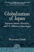 Globalization of Japan: Japanese Sakoku Mentality and U.S. Efforts to Open Japan