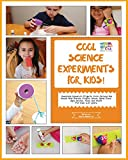 Cool Science Experiments For Kids!: Awesome science experiments and Do ItYourself activities for 6-10 years kids