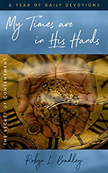[Robyn L Bradley]のMy Times Are In His Hands: The Secret of Contentment (English Edition)