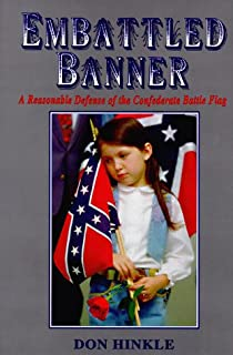 Embattled Banner: A Reasonable Defense of the Confederate Battle Flag