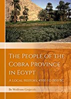 The People of the Cobra Province in Egypt: A Local History, 4500 to 1500 Bc