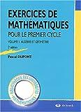 Exercices de mathématiques pour le premier cycle - Volume 1, Algèbre et géométrie