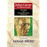 Julius Caesar: The Rubicon Crossed - The Story of the Roman People vol. V (English Edition)