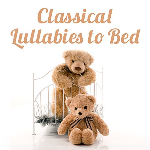 Classical Lullabies to Bed – Relaxing Therapy for Kids, Best Classical Music at Night, Sweet Dreams at Goodnight, Mozart