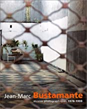 Jean-Marc Bustamente: Oeuvres Photographiques 1978-1999
