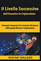 Il Livello Successivo dell'Investire in Criptovaluta