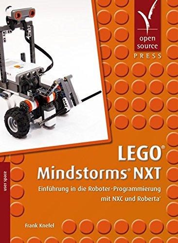 LEGO® Mindstorms® NXT: Einführung in die Roboter-Programmierung mit NXC und Roberta®