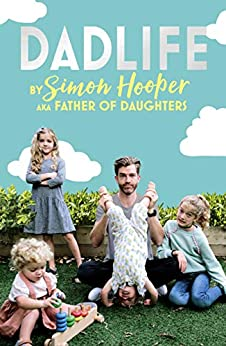 Dadlife: Family Tales from Instagram's Father of Daughters by [Simon Hooper, Father of Daughters]