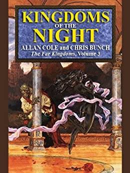 Kingdoms of the Night (The Far Kingdoms Book 3) by [Allan Cole, Chris Bunch]