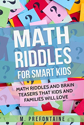 Amazon Com Math Riddles For Smart Kids Math Riddles And Brain Teasers That Kids And Families Will Love Books For Smart Kids Book 2 Ebook Prefontaine M Kindle Store