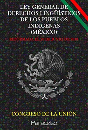 LEY GENERAL DE DERECHOS LINGÜÍSTICOS DE LOS PUEBLOS INDÍGENAS (MÉXICO) (Spanish Edition)