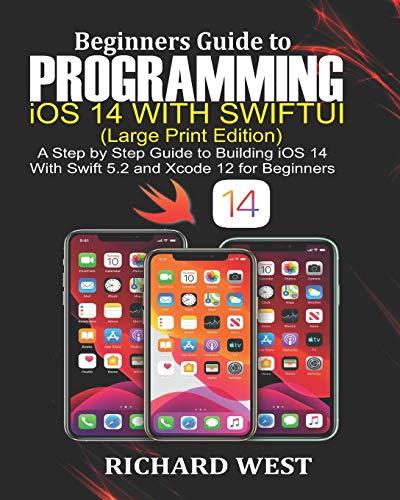 [画像:Beginners Guide to Programming iOS 14 Using SWIFTUI [Large Print Edition]: A Step by Step Guide to Building iOS 14 Using Swift 5.2 and Xcode 12 for Beginners]