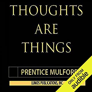 Thoughts Are Things     The Owner's Manual for the Human Condition              By:                                                                                                                                 Prentice Mulford                               Narrated by:                                                                                                                                 Al James                      Length: 8 hrs and 22 mins     225 ratings     Overall 4.1