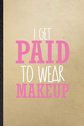I Get Paid to Wear Makeup: Lined Notebook For Lipstick Makeup. Funny Ruled Journal For Cosmetic Stylist Artist. Unique Student Teacher Blank Composition/ Planner Great For Home School Office Writing