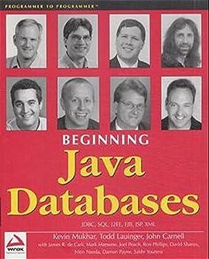 Beginning Java Databases: JDBC, SQL, J2EE, EJB, JSP, XML