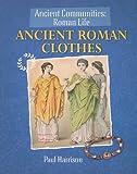 Ancient Roman Clothes (Ancient Communities (Paper))