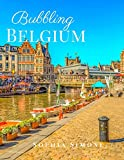 Bubbling Belgium: A Beautiful Picture Book Photography Coffee Table Photobook Travel Tour Guide Book with Photos of the Spectacular Country and its Cities within Western Europe.