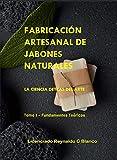 Fabricación Artesanal de Jabones Naturales: La Ciencia detrás del Arte (Fundamentos Teóricos nº 1)