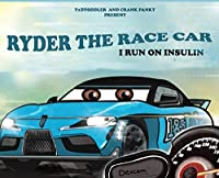 Ryder The Race Car: I Run On Insulin