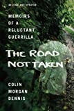 The Road Not Taken: Memoirs of a Reluctant Guerrilla