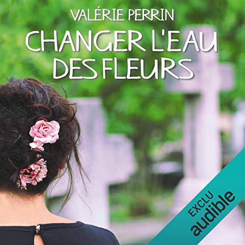 Changer l'eau des fleurs audiobook cover art