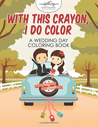 With This Crayon, I Do Color - A Wedding Day Coloring Book