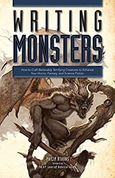 Writing Monsters  How to Craft Believably Terrifying Creatures to Enhance Your Horror Fantasy an d Science Fiction