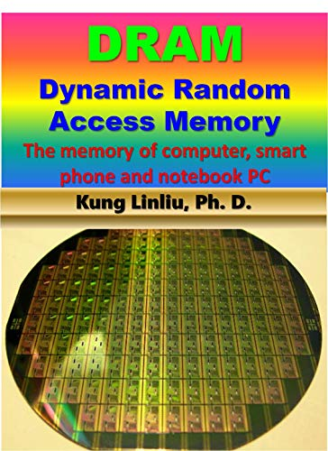 DRAM-Dynamic Random Access Memory: --The memory of computer, smart phone and notebook PC (English Edition)